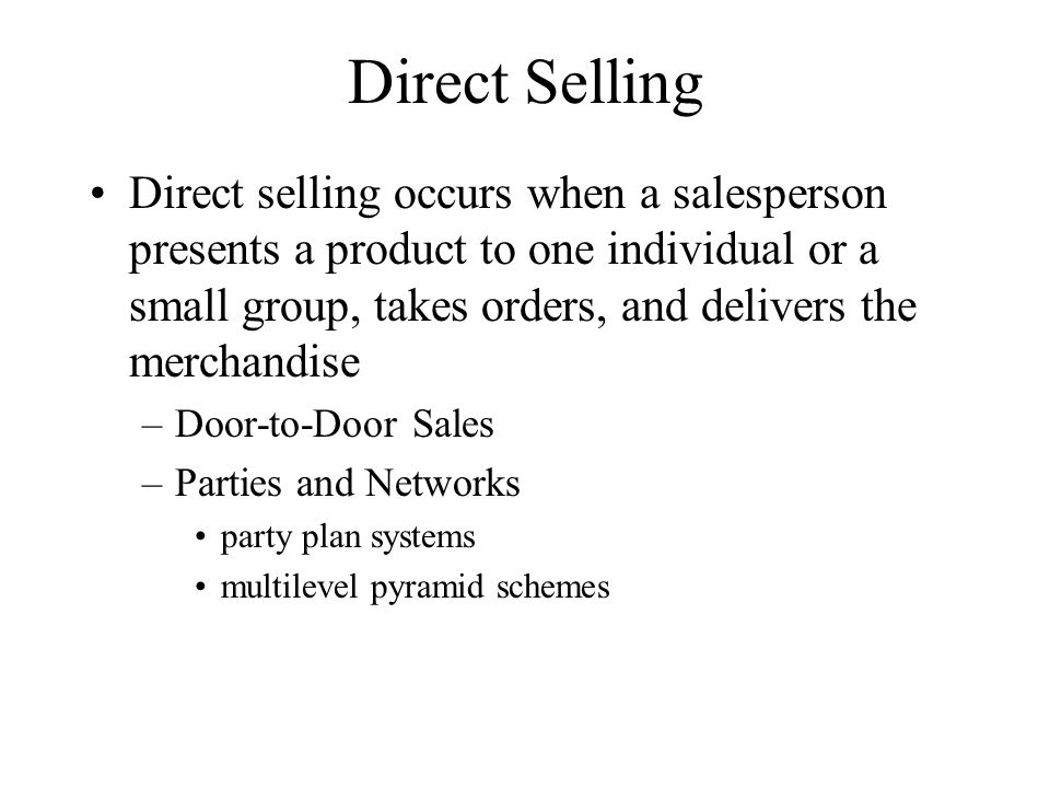 Direct Selling Direct selling occurs when a salesperson presents a product to one individual or a small group, takes orders, and delivers the merchand
