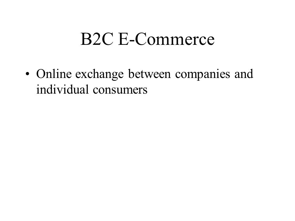 B2C E-Commerce Online exchange between companies and individual consumers