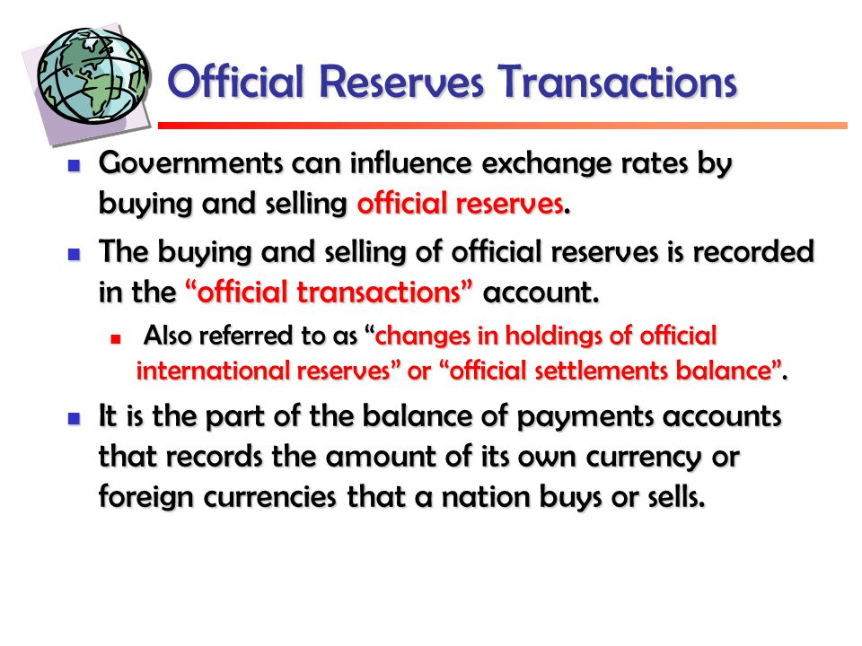 Official Reserves Transactions Governments can influence exchange rates by buying and selling official reserves. Governments can influence exchange ra