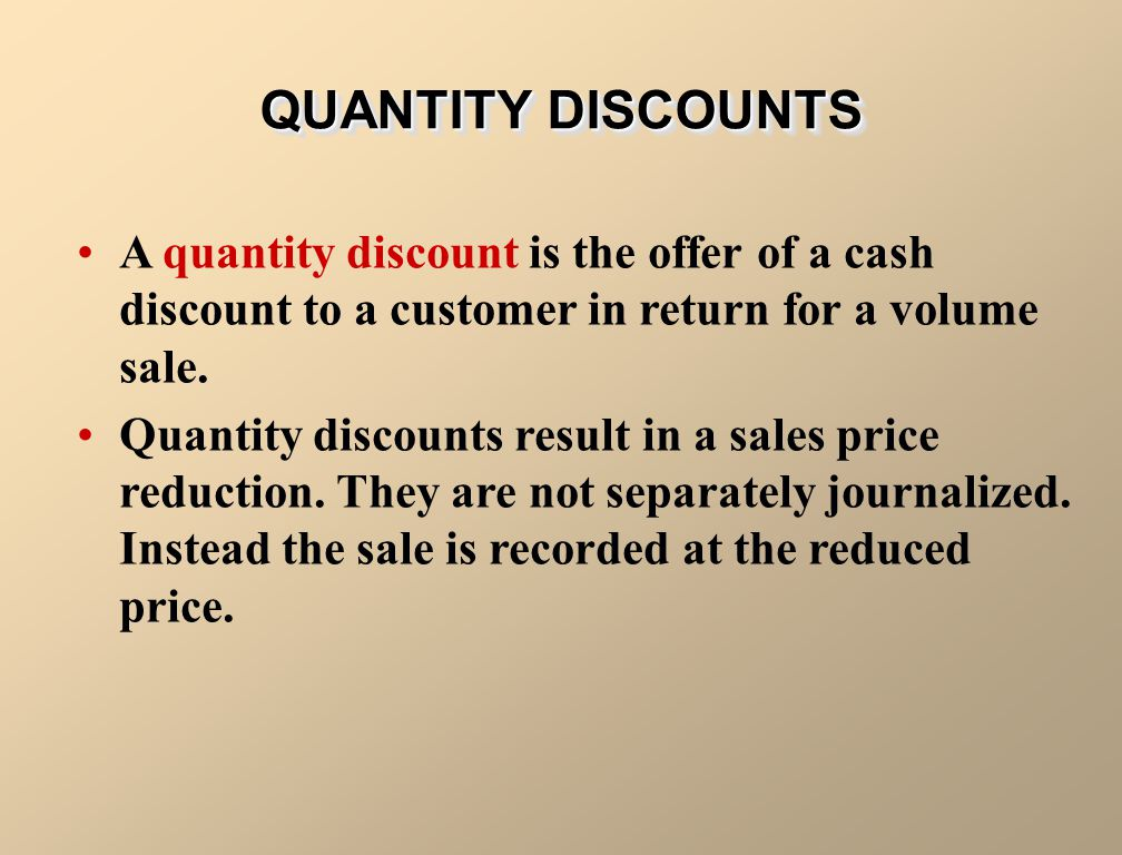 A quantity discount is the offer of a cash discount to a customer in return for a volume sale. Quantity discounts result in a sales price reduction. T