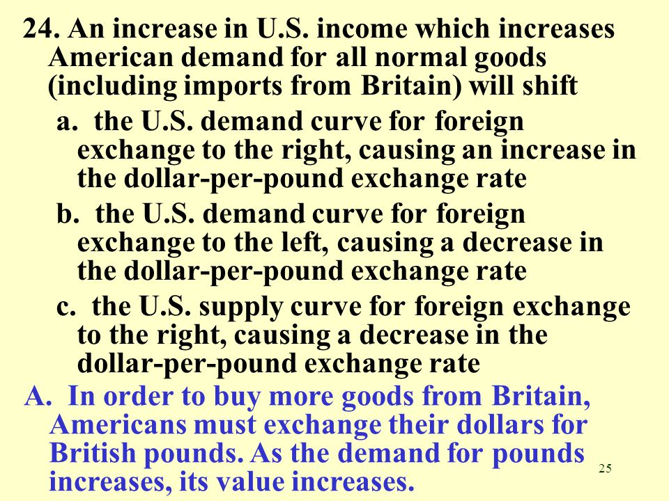 25 24. An increase in U.S. income which increases American demand for all normal goods (including imports from Britain) will shift a. the U.S. demand