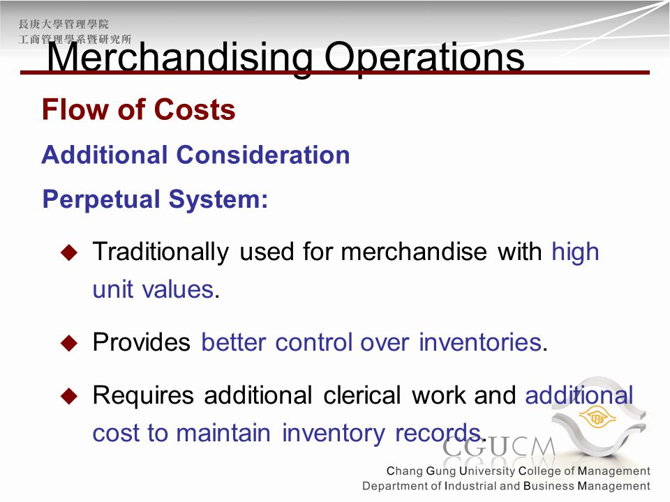 Additional Consideration Perpetual System:  Traditionally used for merchandise with high unit values.  Provides better control over inventories.  R
