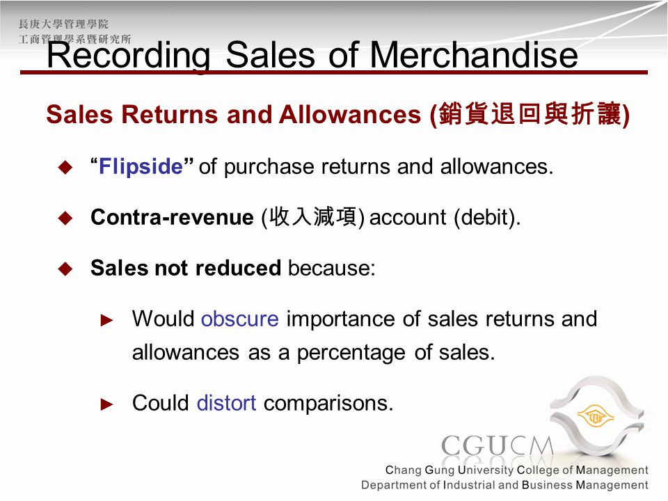 """ """"Flipside"""" of purchase returns and allowances.  Contra-revenue ( 收入減項 ) account (debit).  Sales not reduced because: ► Would obscure importance of"""
