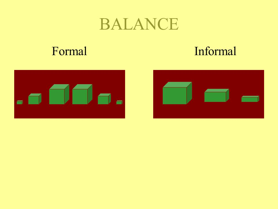 ADDITIONAL ART TERMS Balance - Refers to the relative weight given each side of a display –Formal Balance - One side is a duplicate of the other –Informal Balance - One side has more weight than the other or different sized items are used to off-set the large item on the other side
