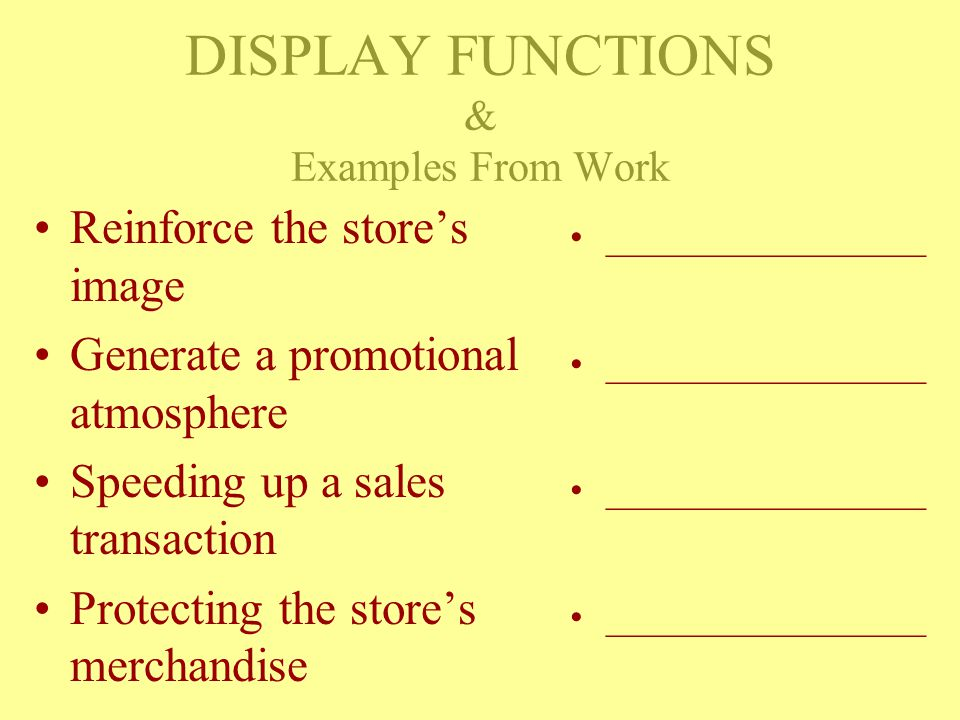OBJECTIVE Be able to identify the four different functions (purposes) of displays and provide an example that you have seen.