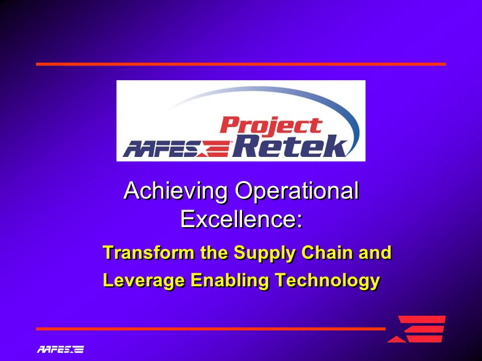 Achieving Operational Excellence: Transform the Supply Chain and Leverage Enabling Technology Achieving Operational Excellence: Transform the Supply Chain and Leverage Enabling Technology