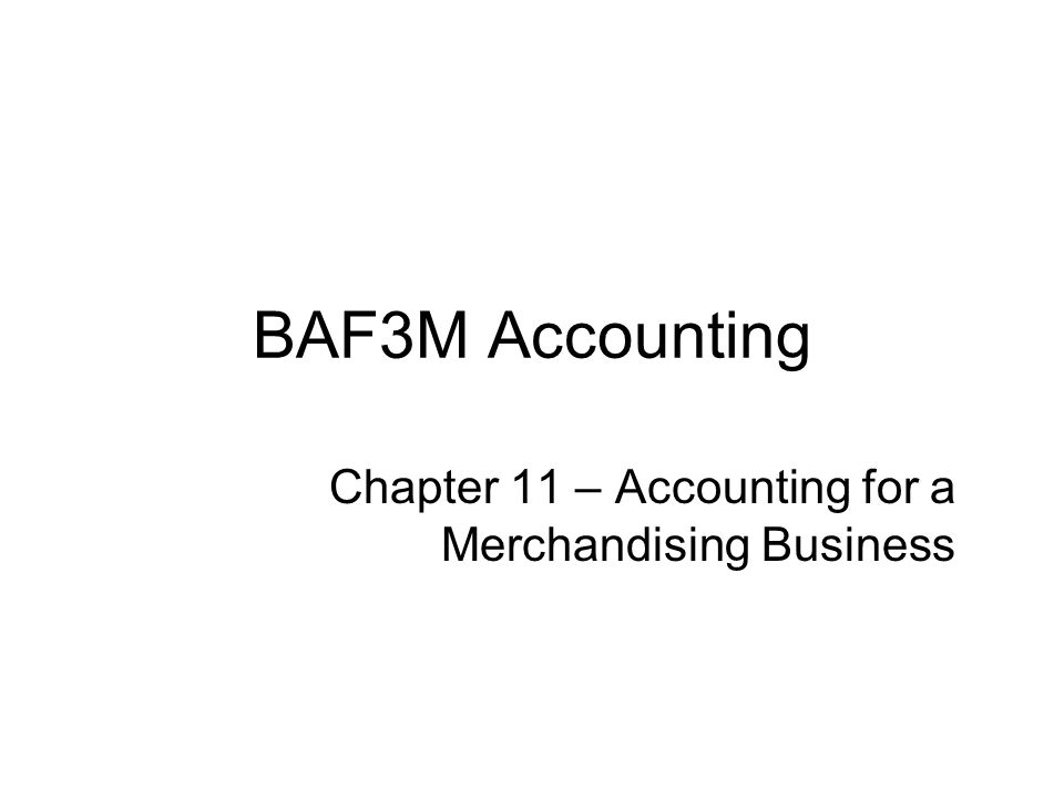 BAF3M Accounting Chapter 11 – Accounting for a Merchandising Business