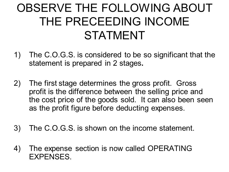 OBSERVE THE FOLLOWING ABOUT THE PRECEEDING INCOME STATMENT 1)The C.O.G.S.