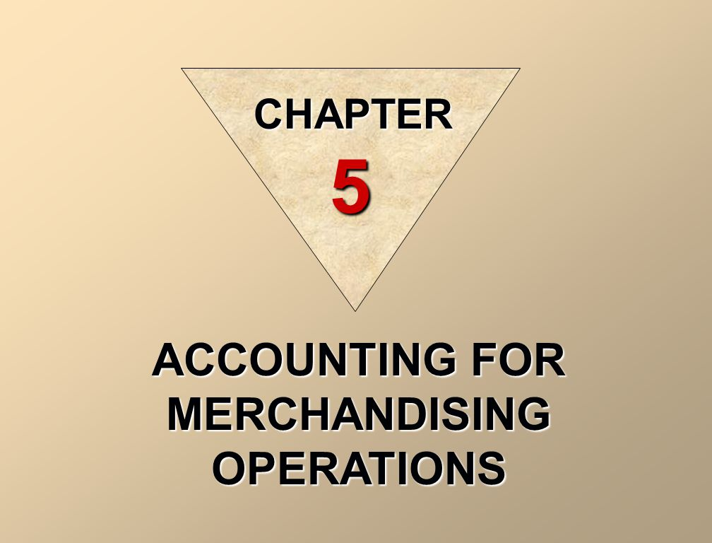 ACCOUNTING FOR MERCHANDISING OPERATIONS CHAPTER 5