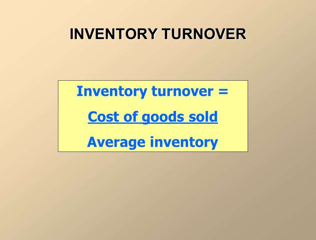 INVENTORY TURNOVER Inventory turnover = Cost of goods sold Average inventory
