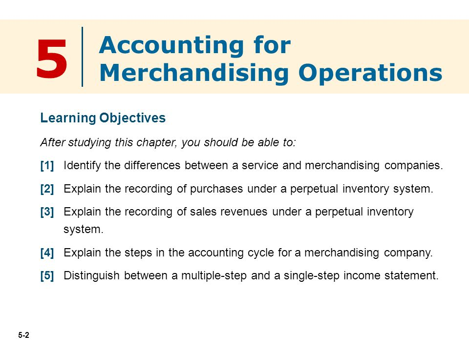 5-2 5 Learning Objectives After studying this chapter, you should be able to: [1] Identify the differences between a service and merchandising compani