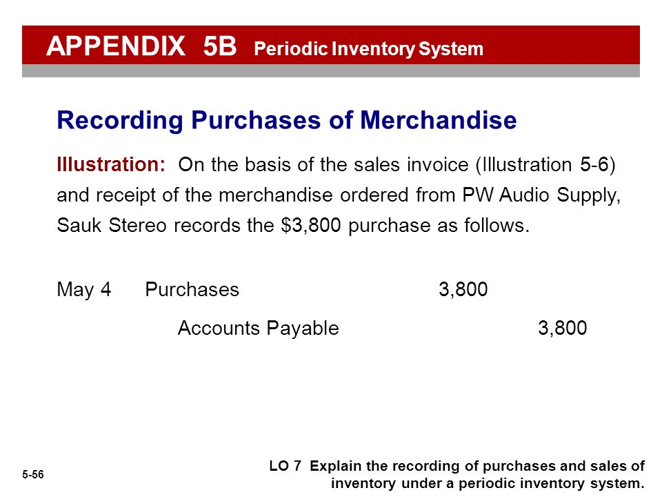 5-56 LO 7 Explain the recording of purchases and sales of inventory under a periodic inventory system. Illustration: On the basis of the sales invoice