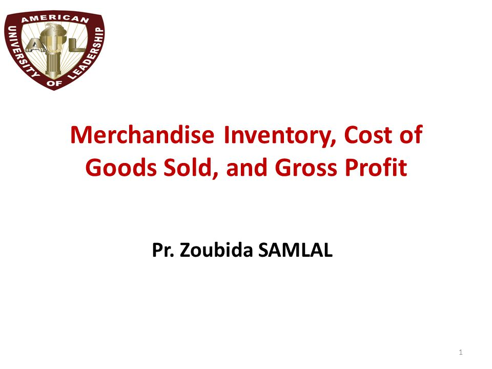 Merchandise Inventory, Cost of Goods Sold, and Gross Profit Pr. Zoubida SAMLAL 1