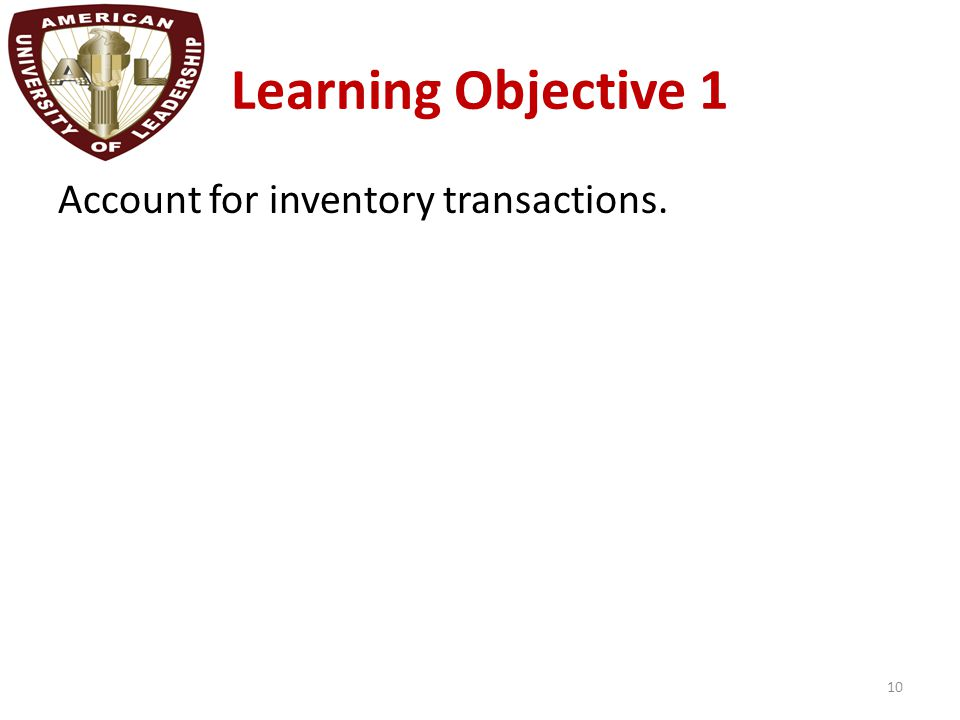 Learning Objective 1 Account for inventory transactions. 10