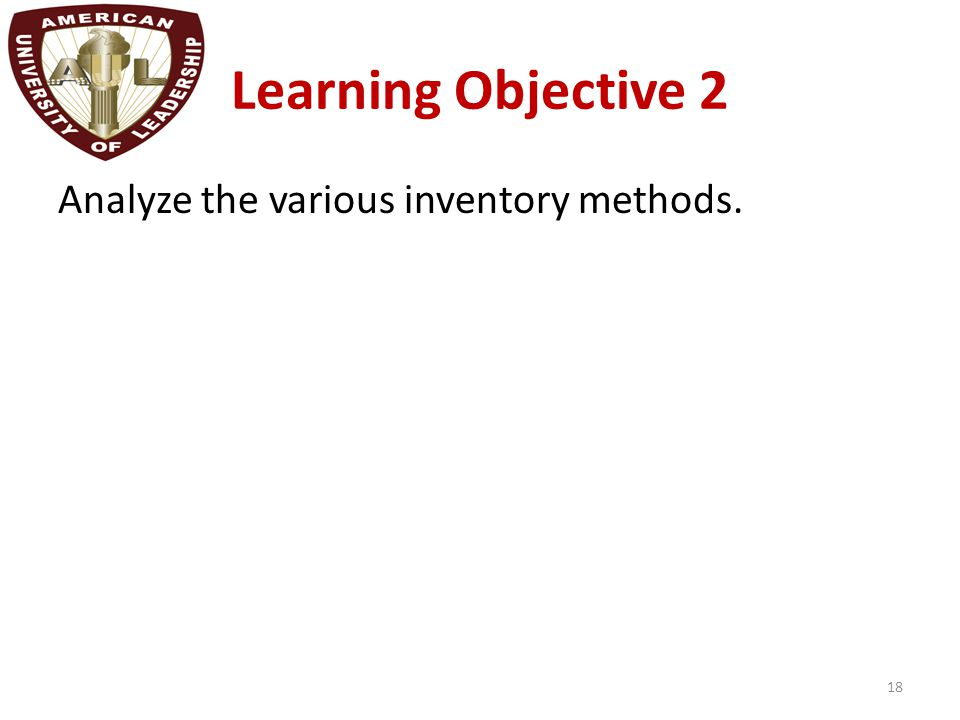 Learning Objective 2 Analyze the various inventory methods. 18