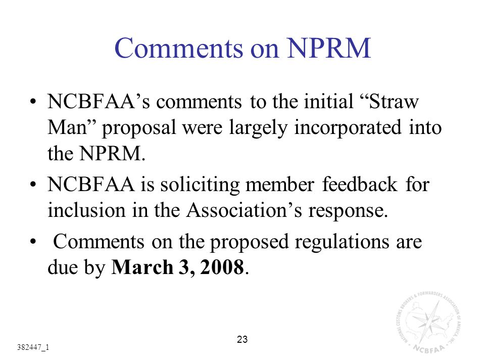 23 Comments on NPRM NCBFAA's comments to the initial Straw Man proposal were largely incorporated into the NPRM.