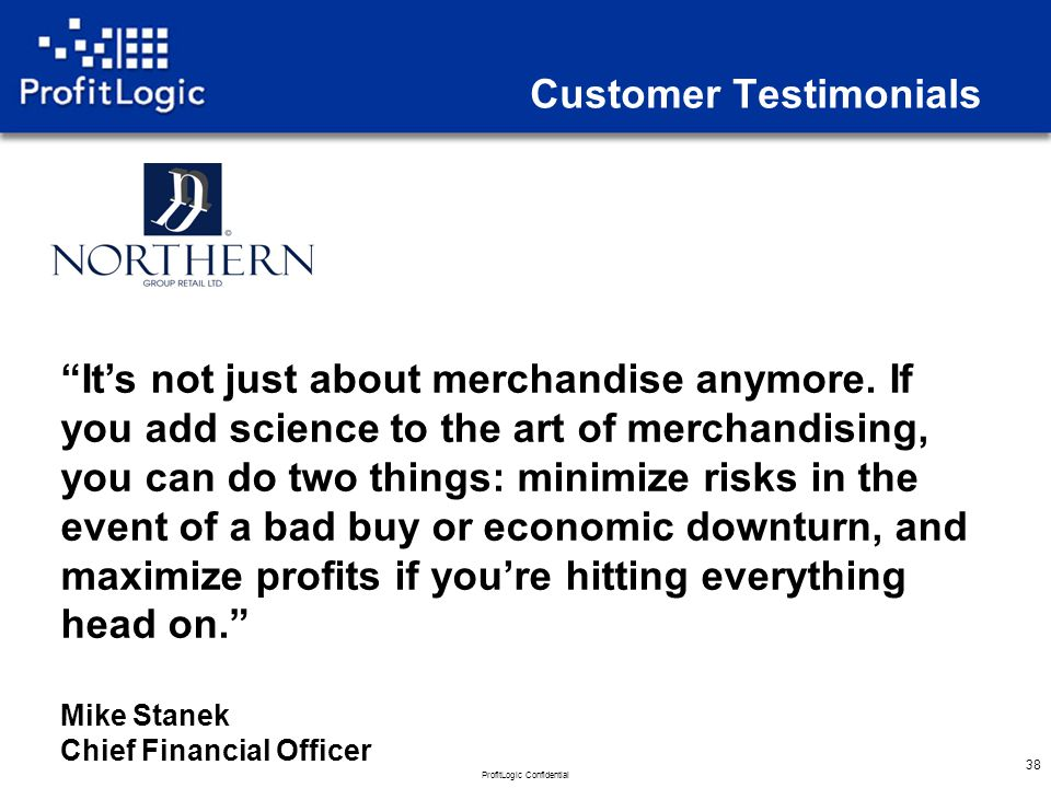 ProfitLogic Confidential 38 Customer Testimonials It's not just about merchandise anymore.