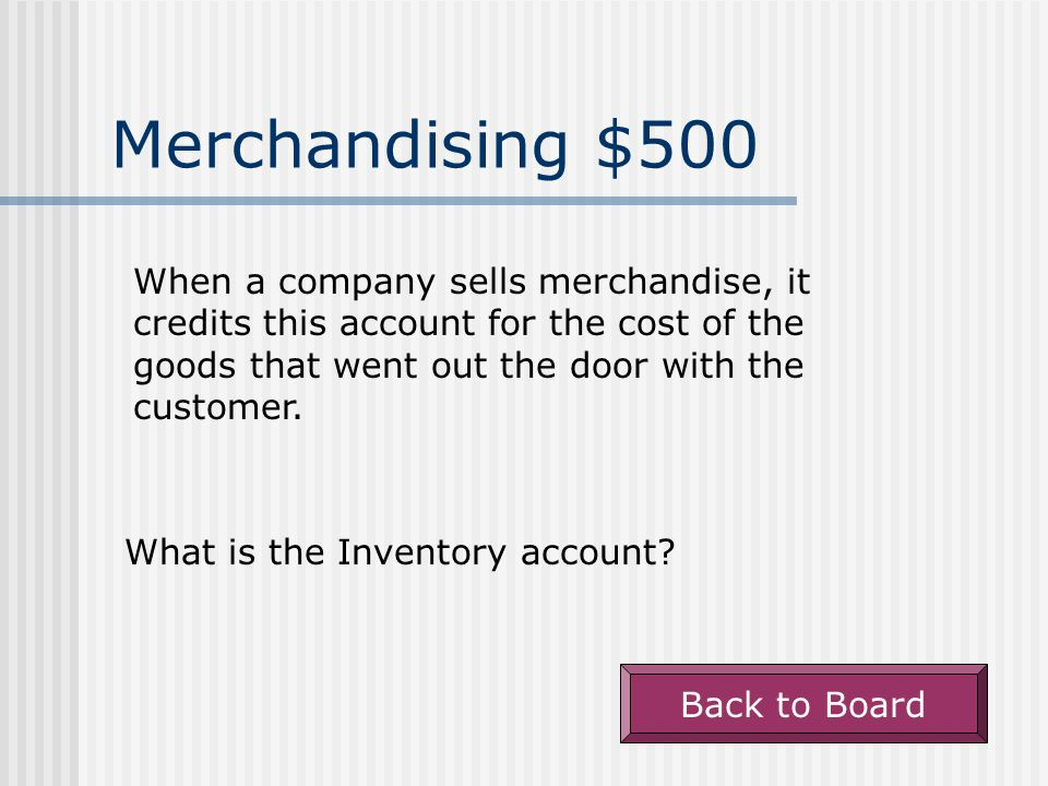 Merchandising $400 When you sell merchandise, you credit this account for the amount charged the customer.
