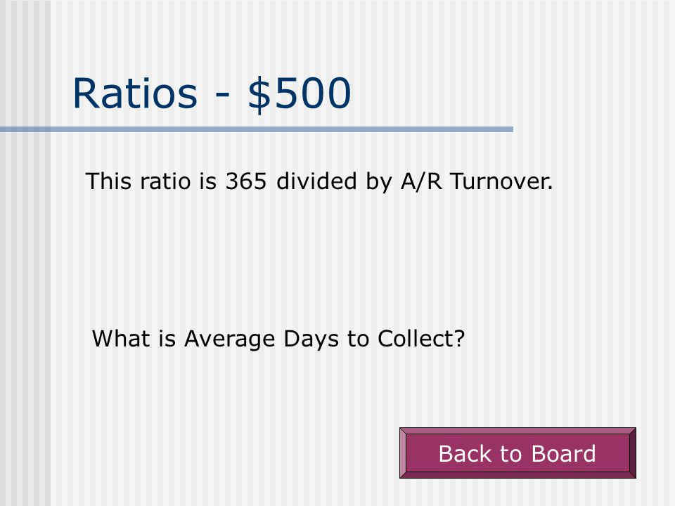 Ratios - $400 Sales divided by Accounts Receivable. What is A/R Turnover Back to Board
