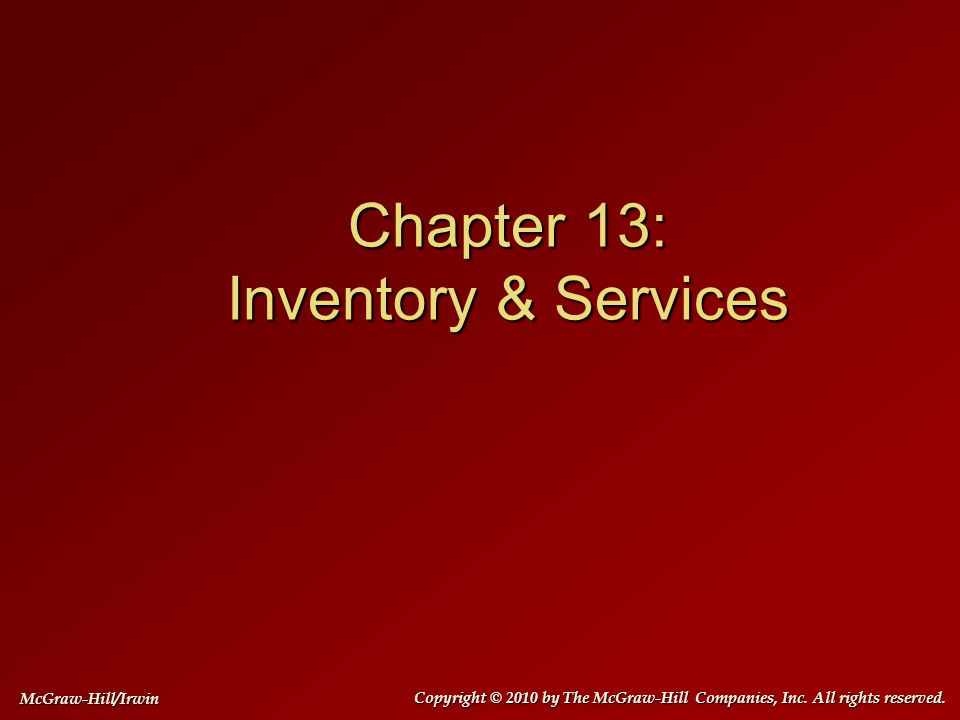 Chapter 13: Inventory & Services Copyright © 2010 by The McGraw-Hill Companies, Inc.
