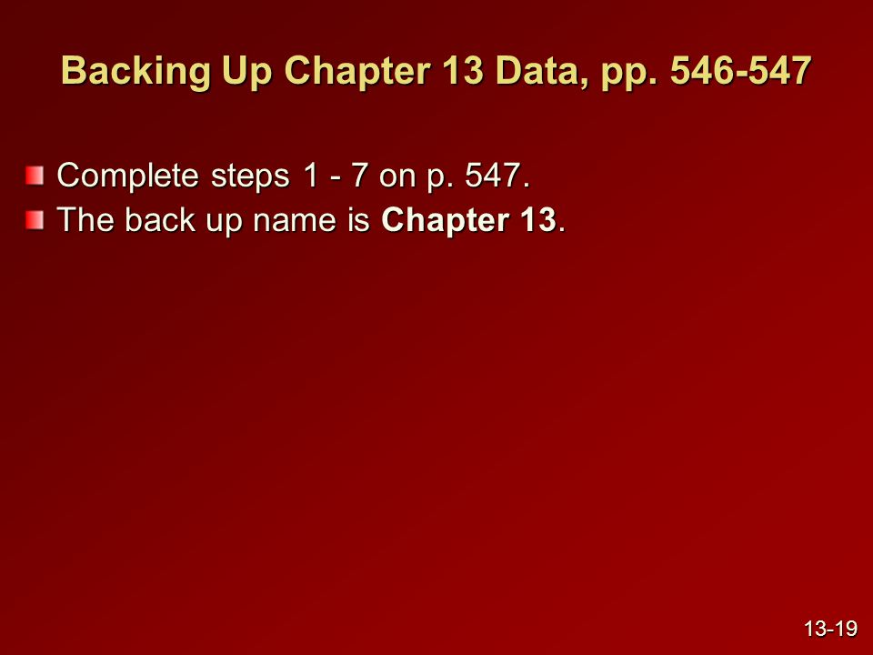 Backing Up Chapter 13 Data, pp. 546-547 Complete steps 1 - 7 on p.