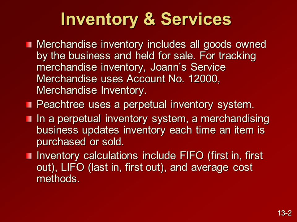 Inventory & Services Merchandise inventory includes all goods owned by the business and held for sale.
