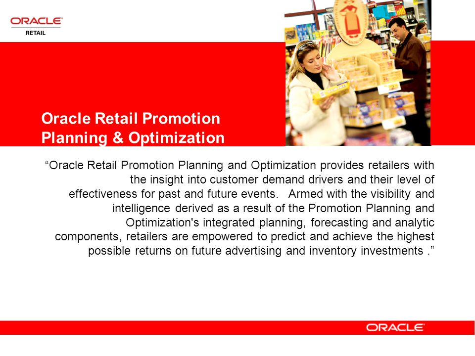 Oracle Retail Promotion Planning & Optimization Oracle Retail Promotion Planning and Optimization provides retailers with the insight into customer demand drivers and their level of effectiveness for past and future events.