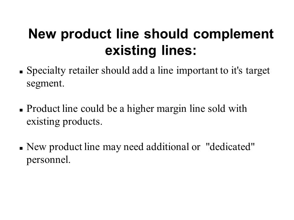 New product line should complement existing lines: n Specialty retailer should add a line important to it's target segment. n Product line could be a