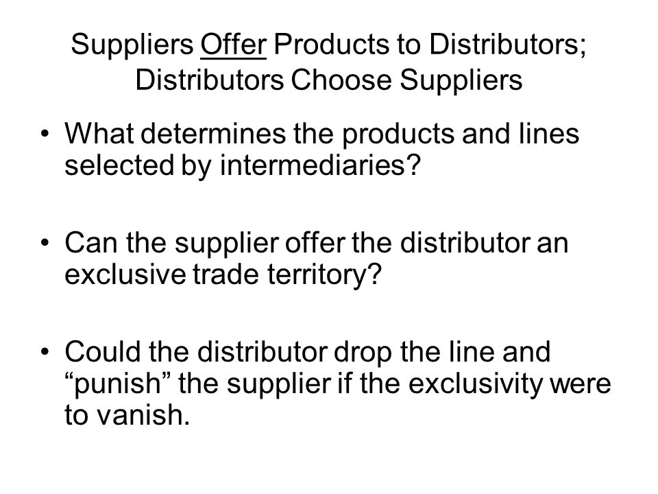 Suppliers Offer Products to Distributors; Distributors Choose Suppliers What determines the products and lines selected by intermediaries.