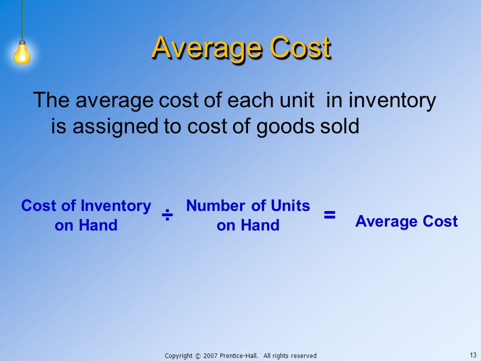 Copyright © 2007 Prentice-Hall. All rights reserved 13 Average Cost The average cost of each unit in inventory is assigned to cost of goods sold Avera
