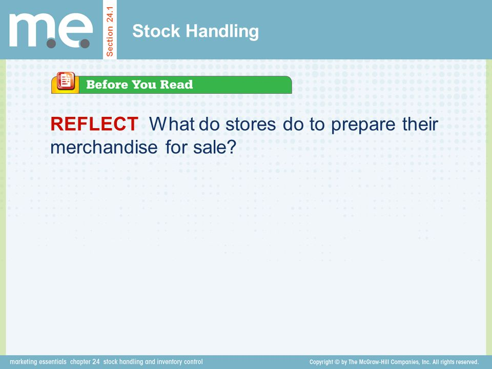REFLECT What do stores do to prepare their merchandise for sale? Stock Handling Section 24.1