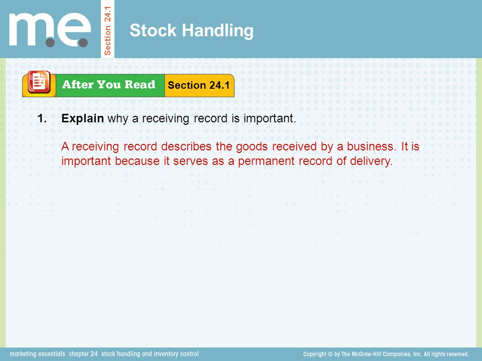 Stock Handling Explain why a receiving record is important. Section 24.1 1. A receiving record describes the goods received by a business. It is impor