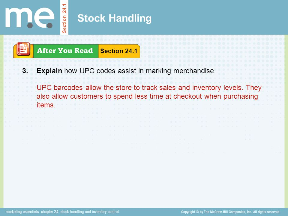 Stock Handling Explain how UPC codes assist in marking merchandise. Section 24.1 3. UPC barcodes allow the store to track sales and inventory levels.