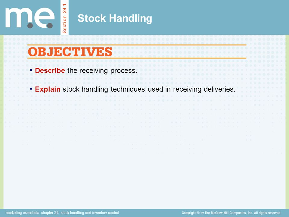 Describe the receiving process. Explain stock handling techniques used in receiving deliveries. Section 24.1 Stock Handling