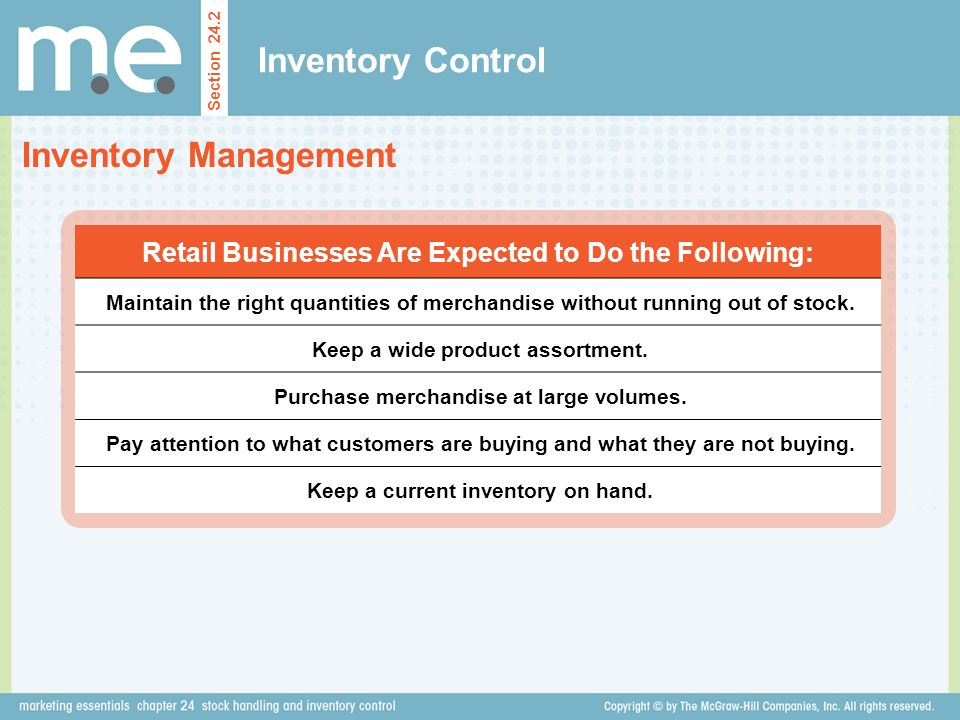 Inventory Control Section 24.2 Inventory Management Retail Businesses Are Expected to Do the Following: Maintain the right quantities of merchandise w