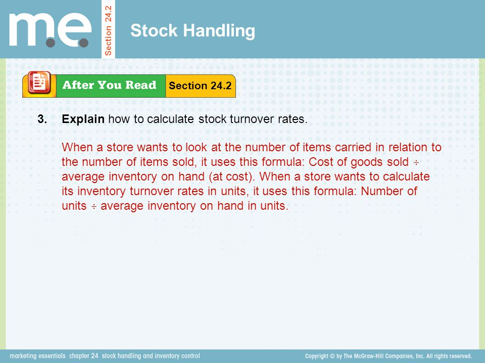 Stock Handling Explain how to calculate stock turnover rates. Section 24.2 3. When a store wants to look at the number of items carried in relation to