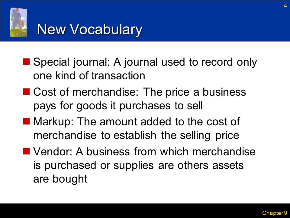 4 New Vocabulary Special journal: A journal used to record only one kind of transaction Cost of merchandise: The price a business pays for goods it pu