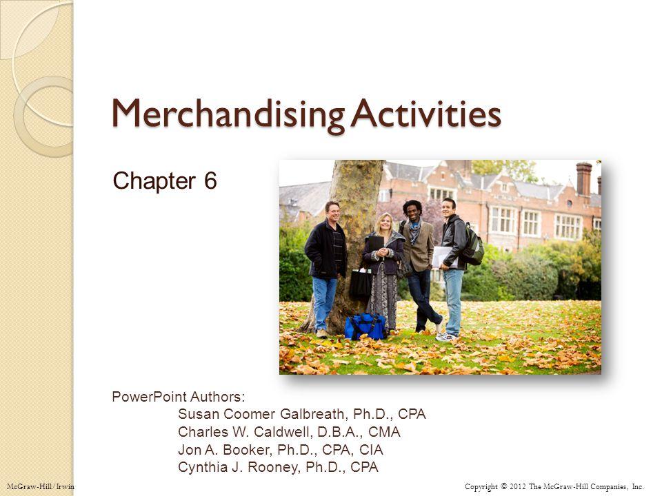 Copyright © 2012 The McGraw-Hill Companies, Inc. PowerPoint Authors: Susan Coomer Galbreath, Ph.D., CPA Charles W. Caldwell, D.B.A., CMA Jon A. Booker