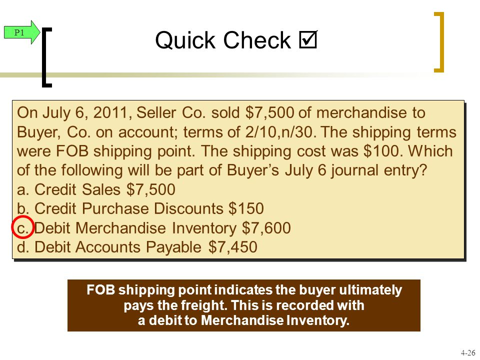 Quick Check  On July 6, 2011, Seller Co. sold $7,500 of merchandise to Buyer, Co.