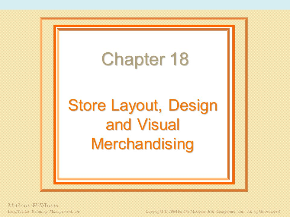 PPT 18-2 McGraw-Hill/Irwin Levy/Weitz: Retailing Management, 5/e Copyright © 2004 by The McGraw-Hill Companies, Inc. All rights reserved. Store Layout