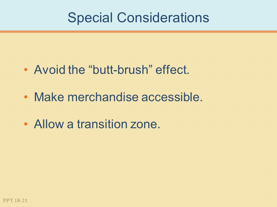 """PPT 18-21 Special Considerations Avoid the """"butt-brush"""" effect. Make merchandise accessible. Allow a transition zone."""