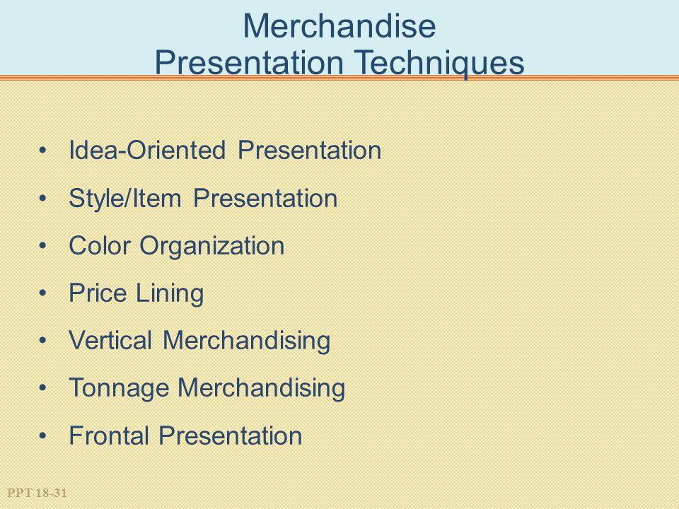 PPT 18-31 Merchandise Presentation Techniques Idea-Oriented Presentation Style/Item Presentation Color Organization Price Lining Vertical Merchandisin