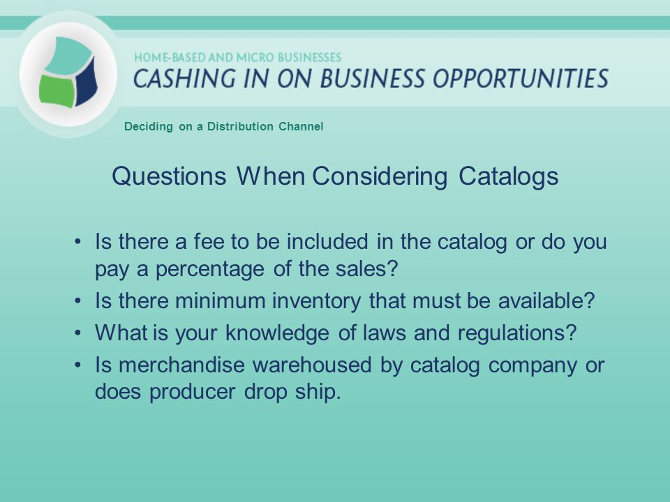 Questions When Considering Catalogs Is there a fee to be included in the catalog or do you pay a percentage of the sales.