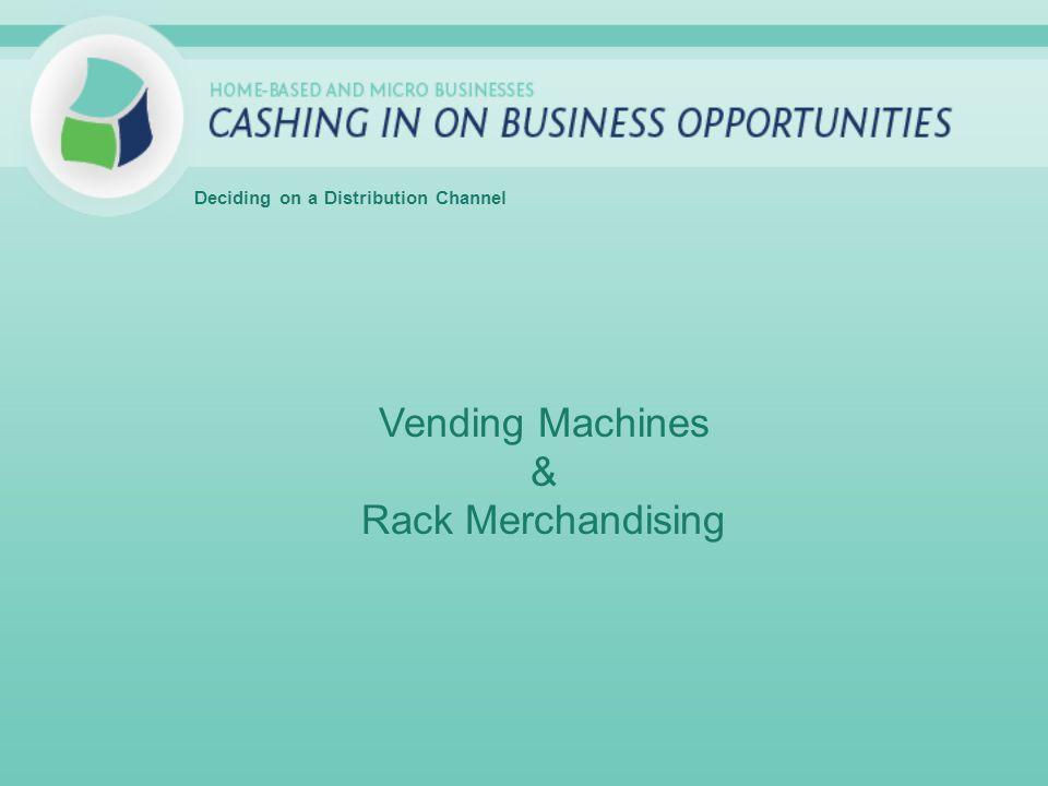 Vending Machines & Rack Merchandising Deciding on a Distribution Channel