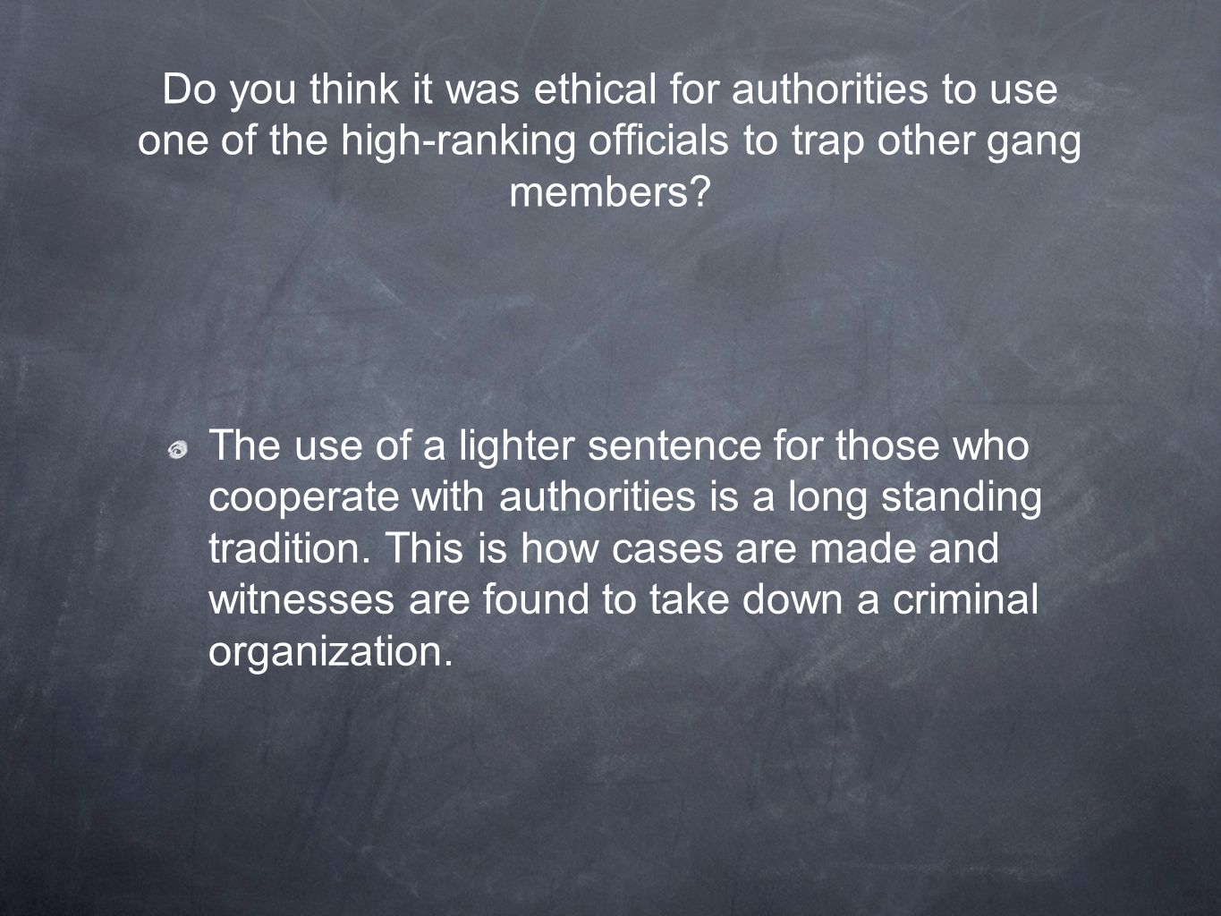 Do you think it was ethical for authorities to use one of the high-ranking officials to trap other gang members.