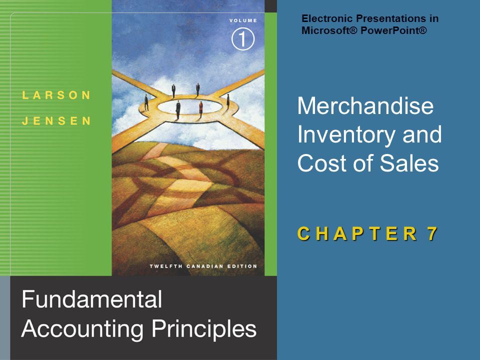 Merchandise Inventory and Cost of Sales C H A P T E R 7 Electronic Presentations in Microsoft® PowerPoint®