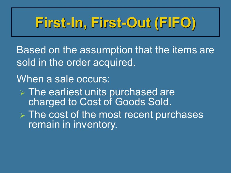 Based on the assumption that the items are sold in the order acquired. When a sale occurs:   The earliest units purchased are charged to Cost of Goo