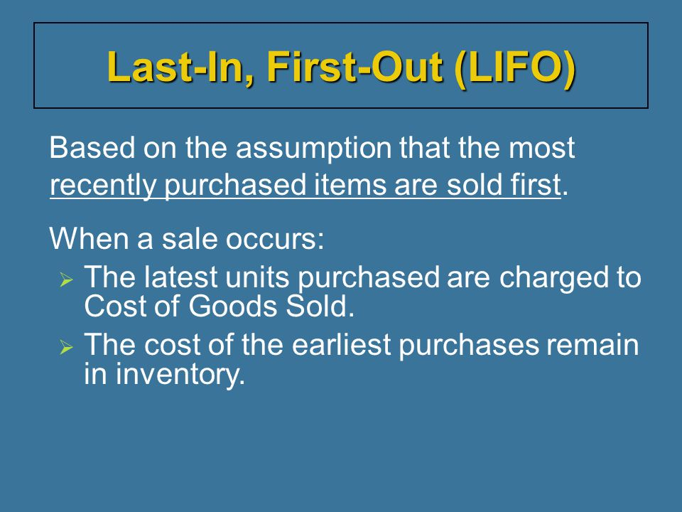 Based on the assumption that the most recently purchased items are sold first. When a sale occurs:   The latest units purchased are charged to Cost