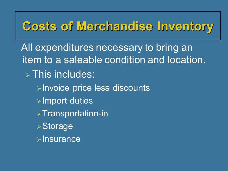 All expenditures necessary to bring an item to a saleable condition and location.  This includes:  Invoice price less discounts  Import duties  Tr