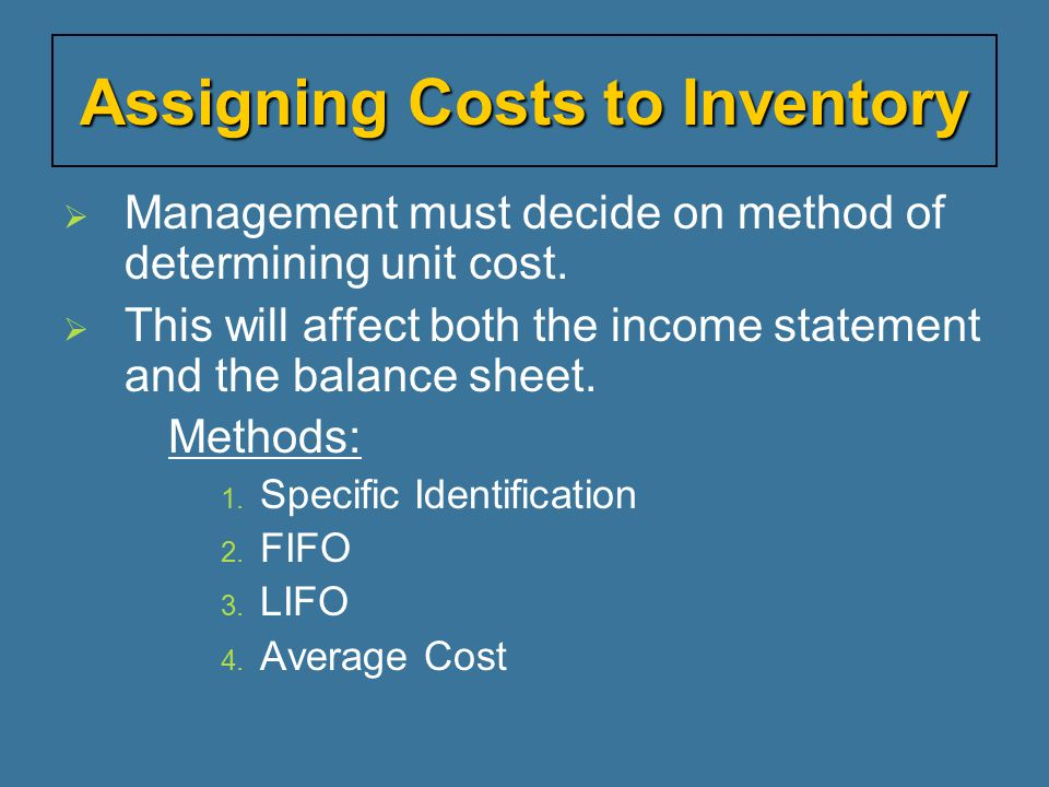  Management must decide on method of determining unit cost.  This will affect both the income statement and the balance sheet. Methods: 1. Specific